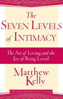 The Seven Levels of Intimacy: The Art of Loving and the Joy of Being Loved Cover Image
