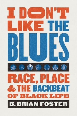 I Don't Like the Blues: Race, Place, and the Backbeat of Black Life Cover Image
