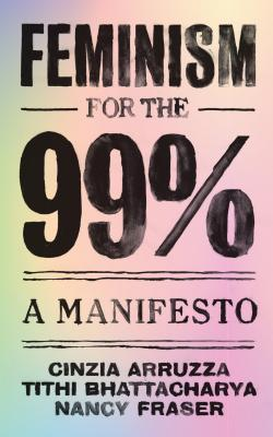 Feminism for the 99%: A Manifesto Cover Image