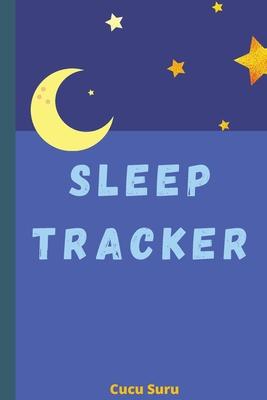 Sleep Tracker: Daily Wellness Journal a Daily Mood, Fitness, Sleep Log Cover Image