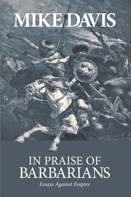 In Praise of Barbarians: Essays Against Empire Cover Image