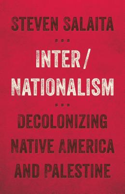 Inter/Nationalism: Decolonizing Native America and Palestine (Indigenous Americas) Cover Image
