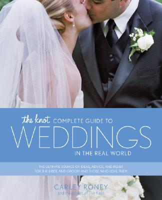 The Knot Complete Guide to Weddings in the Real World Cover