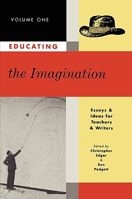 Educating the Imagination: Essays & Ideas for Teachers & Writers Volume One Cover Image