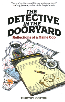 The Detective in the Dooryard: Reflections of a Maine Cop Cover Image