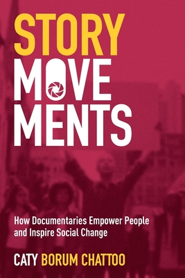 Story Movements: How Documentaries Empower People and Inspire Social Change Cover Image