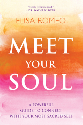 Meet Your Soul: A Powerful Guide to Connect with Your Most Sacred Self Cover Image