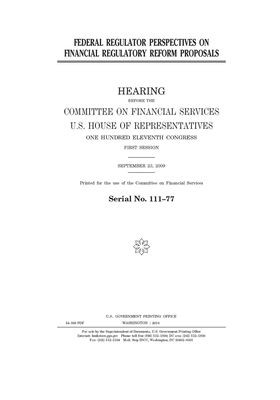 Federal regulator perspectives on financial regulatory reform proposals: hearing before the Committee on Financial Services, U.S. House of Representat Cover Image