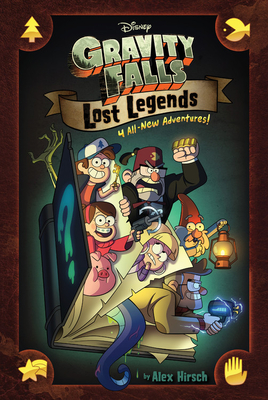 Gravity Falls: Lost LEgends by Alex Hirsch