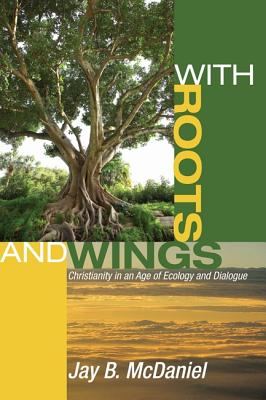 With Roots and Wings: Christianity in an Age of Ecology and Dialogue Cover Image
