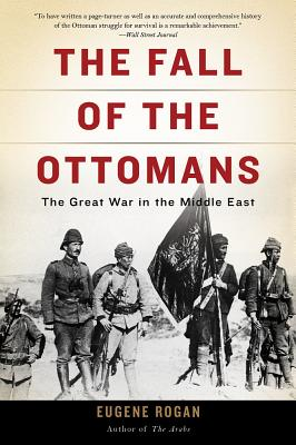 The Fall of the Ottomans: The Great War in the Middle East Cover Image