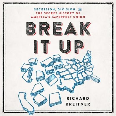 Break It Up Lib/E: Secession, Division, and the Secret History of America's Imperfect Union Cover Image