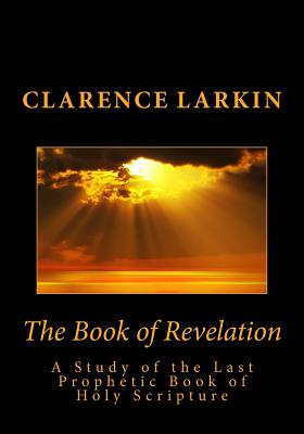 The Book of Revelation: A Study of the Last Prophetic Book of Holy Scripture Cover Image