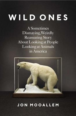 Wild Ones: A Sometimes Dismaying, Weirdly Reassuring Story about Looking at People Looking at Animals in America Cover Image