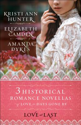 Love at Last: Three Historical Romance Novellas of Love in Days Gone by Cover Image