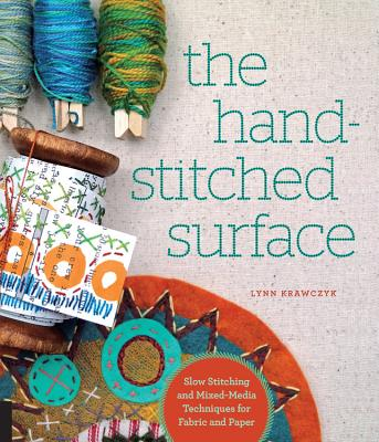 The Hand-Stitched Surface: Slow Stitching and Mixed-Media Techniques for Fabric and Paper Cover Image