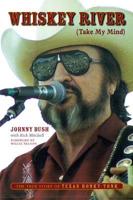 Whiskey River (Take My Mind): The True Story of Texas Honky-Tonk Cover Image