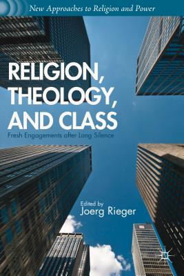 Religion, Theology, and Class: Fresh Engagements After Long Silence (New Approaches to Religion and Power) Cover Image