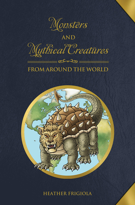 Monsters and Mythical Creatures from Around the World Cover Image