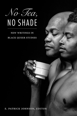 No Tea, No Shade: New Writings in Black Queer Studies Cover Image