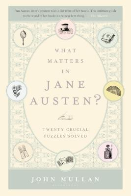 What Matters in Jane Austen?: Twenty Crucial Puzzles Solved Cover Image