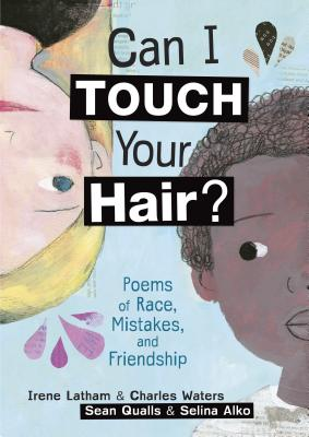 Can I Touch Your Hair?: Poems of Race, Mistakes, and Friendship cover