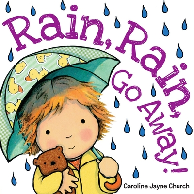 Rain, Rain, Go Away (Caroline Jayne Church) Cover Image