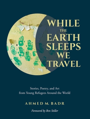 While the Earth Sleeps We Travel: Stories, Poetry, and Art from Young Refugees Around the World Cover Image