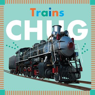 Trains Chug (Amicus Ink Board Books) Cover Image