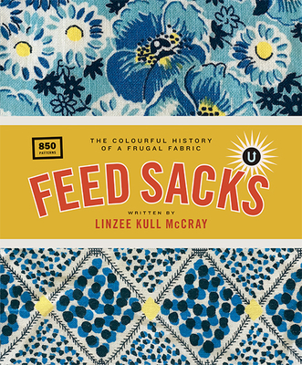 Feed Sacks: The Colourful History of a Frugal Fabric Cover Image