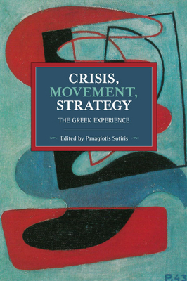 Crisis, Movement, Strategy: The Greek Experience (Historical Materialism) Cover Image