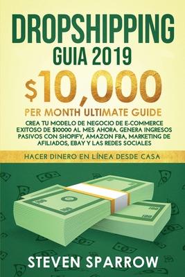 Dropshipping Guia: Crea tu Modelo de Negocio de E-commerce Exitoso de $10000 al Mes Ahora. Genera Ingresos Pasivos con Shopify, Amazon FB Cover Image