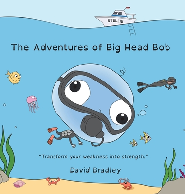 The Adventure of Big Head Bob - Transform Your Weakness into Strength Cover Image