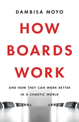 How Boards Work: And How They Can Work Better in a Chaotic World Cover Image