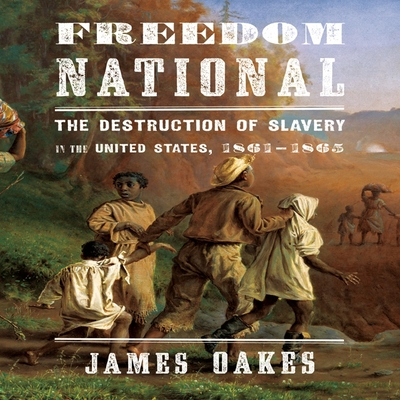 Freedom National: The Destruction of Slavery in the United States, 1861-1865 Cover Image