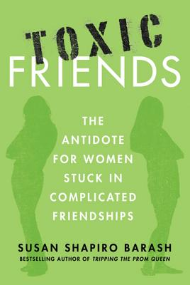 Toxic Friends: The Antidote for Women Stuck in Complicated Friendships Cover Image