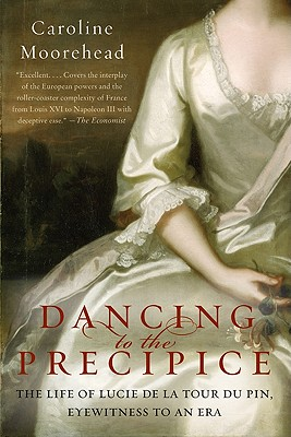 Dancing to the Precipice: The Life of Lucie de la Tour Du Pin, Eyewitness to an Era Cover Image