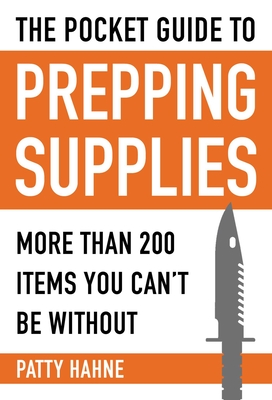 The Pocket Guide to Prepping Supplies: More Than 200 Items You Can?t Be Without Cover Image