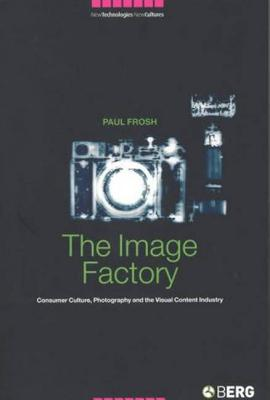 The Image Factory: Consumer Culture, Photography and the Visual Content Industry (New Technologies / New Cultures) Cover Image