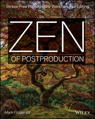 Zen of Postproduction: Stress-Free Photography Workflow and Editing Cover Image