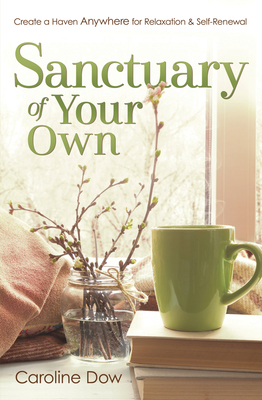 Sanctuary of Your Own: Create a Haven Anywhere for Relaxation & Self-Renewal Cover Image