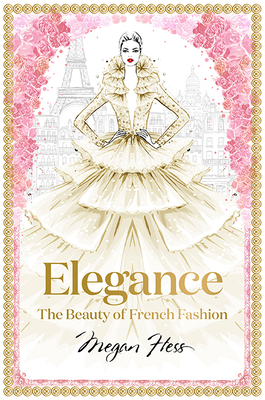 Elegance: The Beauty of French Fashion (Megan Hess: The Masters of Fashion) Cover Image