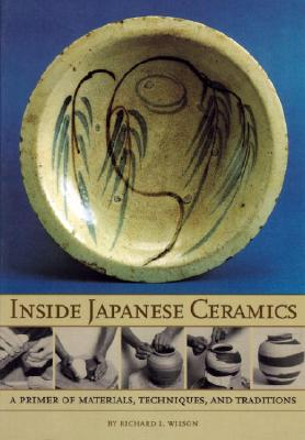 Inside Japanese Ceramics: Primer Of Materials, Techniques, And Traditions Cover Image