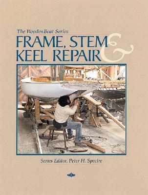 Frame, Stem, and Keel Repair (Woodenboat Series) Cover Image
