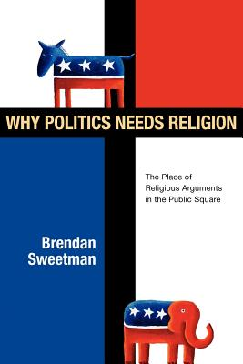 Why Politics Needs Religion: The Place of Religious Arguments in the Public Square Cover Image