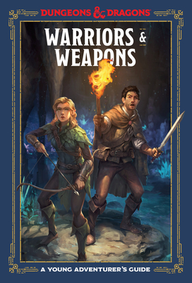 Warriors & Weapons (Dungeons & Dragons): A Young Adventurer's Guide (Dungeons & Dragons Young Adventurer's Guides) Cover Image