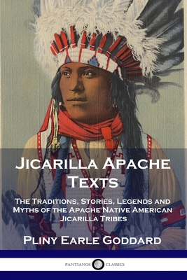 Jicarilla Apache Texts: The Traditions, Stories, Legends and Myths of the Apache Native American Jicarilla Tribes Cover Image