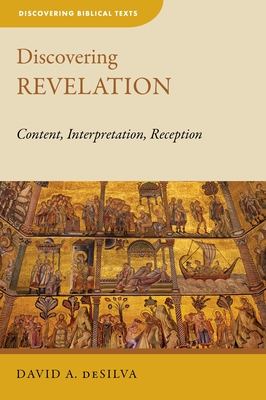 Discovering Revelation: Content, Interpretation, Reception (Discovering Biblical Texts (Dbt)) Cover Image