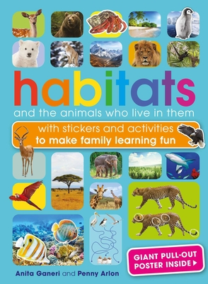 Habitats and the Animals Who Live in Them: With stickers and activities to make family learning fun Cover Image