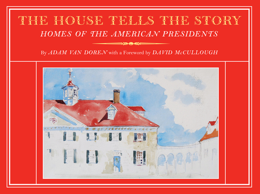 The House Tells the Story: Homes of the American Presidents Cover Image